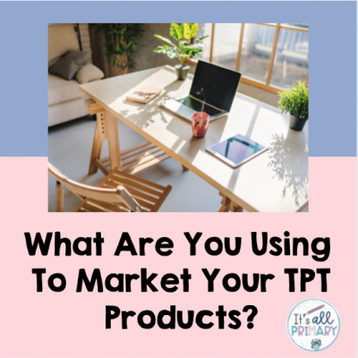 What Are You Using To Market Your TPT Products